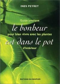 Le bonheur est dans le pot : Guide pratique pour bien vivre avec les plantes d'intérieur