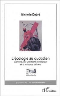 L'écologie au quotidien. : Eléments pour une théorie sociologique de la résistance ordinaire