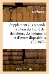 Supplément à la seconde édition du Traité des donations, des testamens: et de toutes autres dispositions gratuites