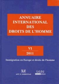 Annuaire International des Droits de l'Homme VI 2011. Immigration en Europe et Droits de l'Homme