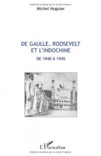 De Gaulle, Roosevelt et l'Indochine de 1940 a 1945