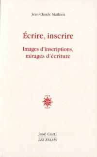 Ecrire, inscrire : Images d'inscriptions, mirages d'écriture