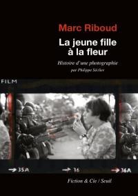 La jeune fille à la fleur - Histoire d'une photographie par Philippe Séclier