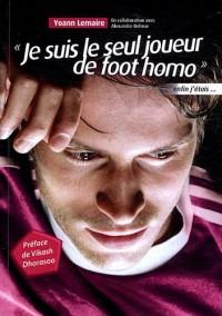 Je suis le seul joueur de foot homo ... enfin j'étais