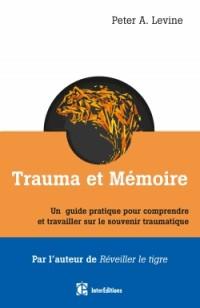 Trauma et mémoire - Le cerveau et le corps à la recherche du passé toujours vivant