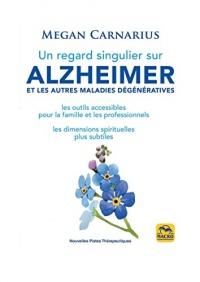 Un regard singulier sur Alzheimer et les autres maladies dégénératives: Les outils accessibles pour la famille et les professionnels.