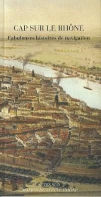 Cap sur le Rhône : Fabuleuses histoires de navigation