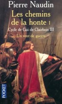 Cycle de Gui de Clairbois, Tome 3 : Les chemins de la honte : un vent de guerre