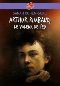 Arthur Rimbaud : Le voleur de feu