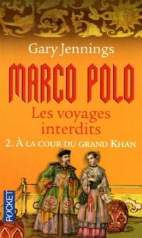 Marco Polo, les voyages interdits, tome 2 : A la cour du grand Khan