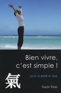 Bien vivre, c'est simple ! : Le ki, la santé et vous