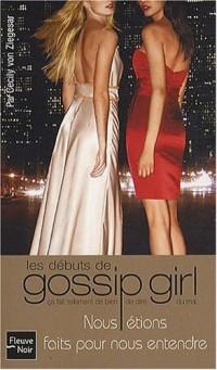 Gossip Girl : Nous étions faits pour nous entendre : Les débuts de Gossip Girl
