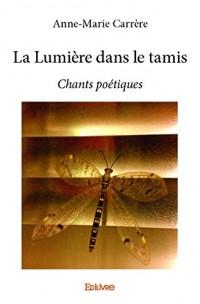 La lumière dans le tamis : Chants poétiques