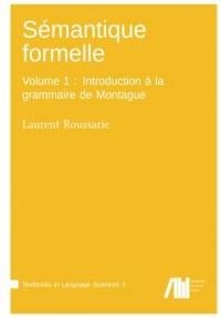 Sémantique formelle: Volume 1 : Introduction à la grammaire de Montague