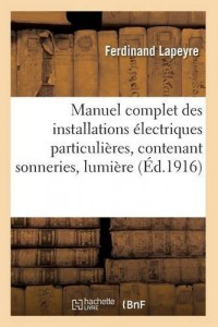 Manuel complet des installations électriques particulières, contenant sonneries
