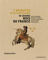 Trois minutes pour comprendre 50 grands rois de France