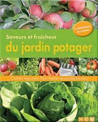Saveurs et fraîcheurs du jardin potager : Cultiver légumes, fines herbes et arbes fruitiers