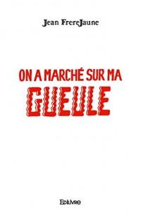 On a Marche Sur Ma Gueule