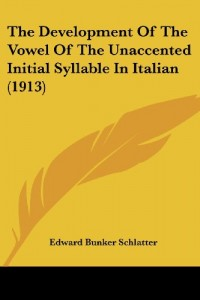 The Development of the Vowel of the Unaccented Initial Syllable in Italian (1913)