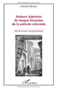 Auteurs algériens de langue française de la période coloniale : Dictionnaire biographique