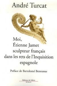 Moi, Etienne Jamet, sculpteur français dans les rets de l'Inquisition espagnole