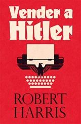 Vender a Hitler: La mayor estafa editorial de la historia: el escándalo de los diarios de Hitler