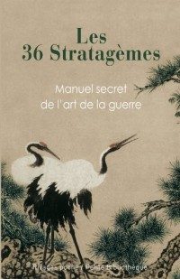 Les 36 Stratégèmes : Manuel secret de l'art de la guerre