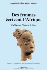 Des femmes écrivent l'Afrique : L'Afrique de l'Ouest et le Sahel