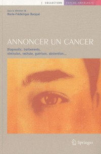 Annoncer un cancer : Diagnostic, traitements, rémission, rechute, guérison, abstention...
