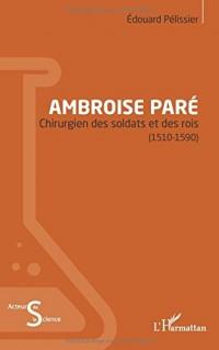 Ambroise Paré: Chirurgien des soldats et des rois - (1510-1590)