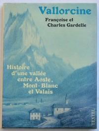 Vallorcine : Histoire d'une vallée entre Aoste, Mont-Blanc et Valais