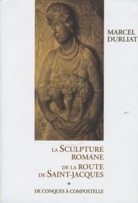 La sculpture romane de la route de Saint-Jacques : De Conques à Compostelle