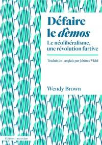 Défaire le dèmos : Le néolibéralisme, une révolution furtive