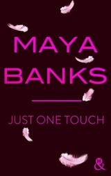 Just One Touch: après Crush, la nouvelle romance moderne de Maya Banks !
