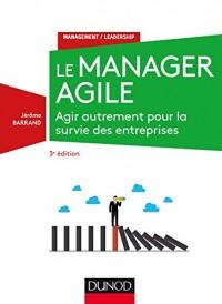 Le manager agile - 3e éd. - Agir autrement pour la survie des entreprises