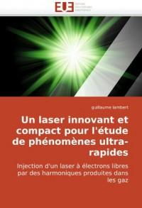 Un laser innovant et compact pour l'étude de phénomènes ultra-rapides: Injection d'un laser à électrons libres par des harmoniques produites dans les gaz