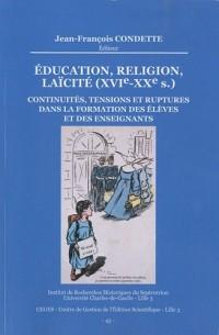 Education, religion, laïcité (XVI-XXe siècle) : Continuités, tensions et ruptures dans la formation des élèves et des enseignants