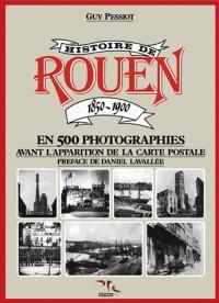 Histoire de rouen, tome 1 1850-1900 : en 500 photographies, avant l'apparation de la carte postale