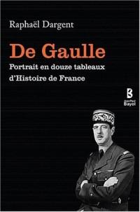 De Gaulle : Portrait en douze tableaux d'histoire de France