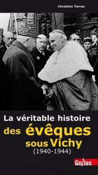 Véritable histoire des évêques sous Vichy (1940-1944) (La)