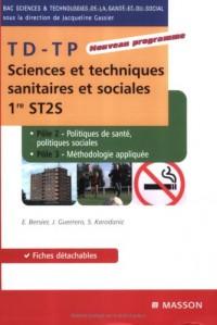 Sciences et techniques sanitaires et sociales TD-TP; 1e ST2S : Politiques de santé, politiques sociales et méthodologie appliquée