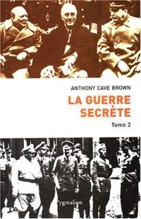 La Guerre Secrète, le rempart des mensonges, tome 2 : Le Jour J et la Fin du IIIe Reich