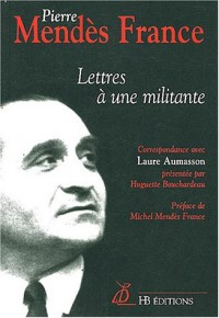 Lettres à une militante : Correspondance de Laure Aumasson et Pierre Mendès France