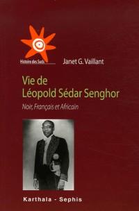 Vie de Léopold Sédar Senghor : Noir, Français et Africain