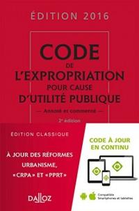 Code de l'expropriation pour cause d'utilité publique 2016 commenté - 2e éd.