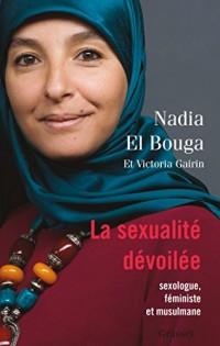 La sexualité dévoilée: Sexologue, féministe et musulmane