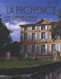 La Provence : De demeures en châteaux