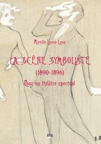 La scène symboliste : (1890-1896) : pour un théâtre spectral