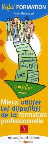 Mieux utiliser les dispositifs de la formation professionnelle ; Bien connaître les acteurs de la formation professionnelle