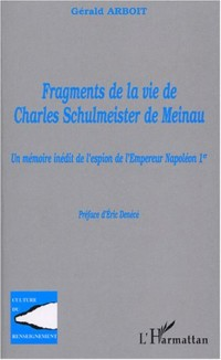 Fragments de la vie de Charles Schulmeister de Meinau : Un mémoire inédit de l'espion de l'Empereur Napoléon Ier